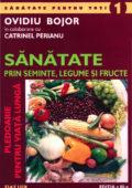 Sănătate prin semințe, legume și fructe